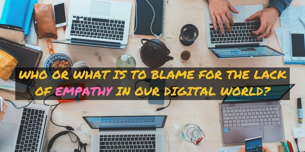 Who or What is to blame for the lack of digital empathy?