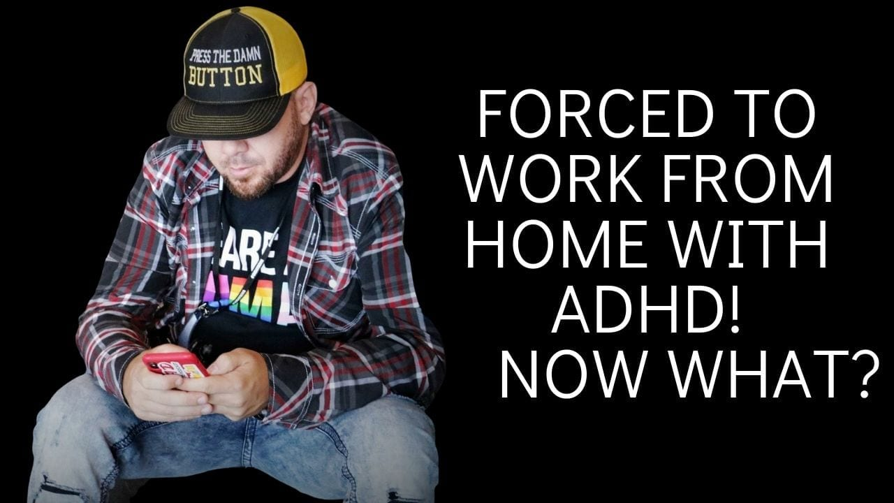 Forced to Work From Home with ADHD! Now what?